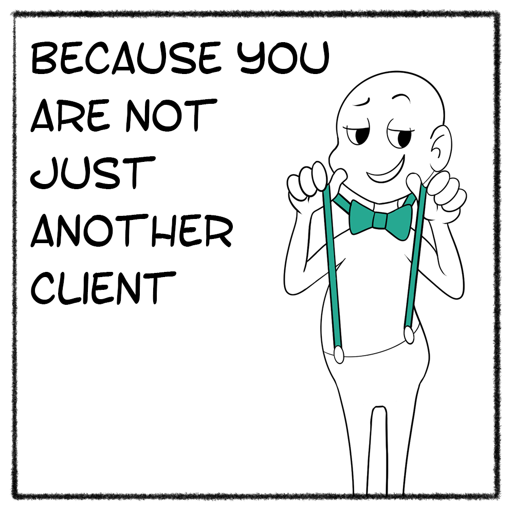 Because you are not just another client